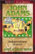 John Adams - Independence Forever (Heroes Of History Series) Paperback
