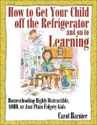 How to Get Your Child Off the Refrigerator and on to Learning Paperback