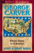George Washington Carver - From Slave to Scientist (Heroes Of History Series) Paperback