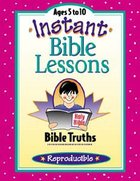 Bible Truths (Reproducible) (Instant Bible Lessons Series) Paperback