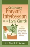 Cultivating Prayer & Intercession in the Local Church Paperback