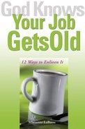 God Knows Your Job Gets Old Paperback