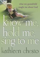 Know Me, Hold Me, Sing to Me Paperback