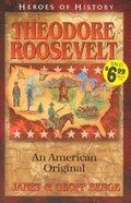 Theodore Roosevelt - An American Original (Heroes Of History Series) Paperback