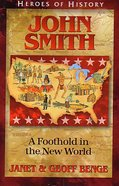 John Smith - a Foothold in the New World (Heroes Of History Series)
