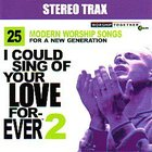 I Could Sing of Your Love Forever 2 Stereo Track