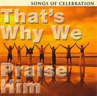 That's Why We Praise Him: Songs of Celebration CD