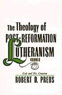 The Theology of Post-Reformation Lutheranism (Vol 2)