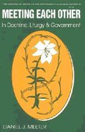 Meeting Each Other in Church Doctrine, Liturgy and Government (Historical Series Of The Reformed Church In America) Paperback