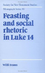 Feasting and Social Rhetoric in Luke 14