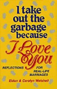 I Take Out the Garbage Because I Love You