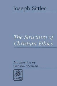 The Structure of Christian Ethics (Library Of Theological Ethics Series)
