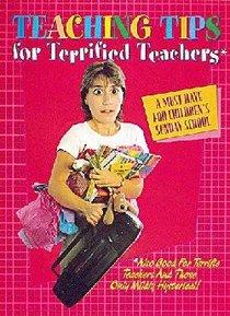 Teaching Tips For Terrified Teachers