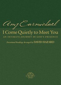 I Come Quietly to Meet You: An Intimate Journey in Gods Presence (Formerly You Are My Hiding Place)