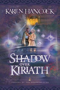 Shadow Over Kiriath (#03 in Legends Of The Guardian King Series)