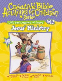 Jesus Ministry (Creative Bible Activities For Children (Ages 6-12) (#02 in Creative Bible Activities For Children Series)