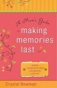 A Moms Guide to Making Memories Last
