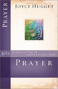 Prayer (Biblical Truths Simply Explained Series)