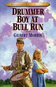 Drummer Boy At Bull Run (#01 in Bonnets & Bugles Series)