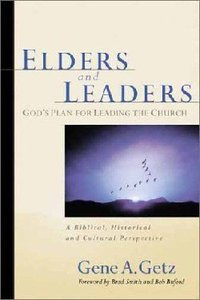 Elders and Leaders: Gods Plan For Leading the Church