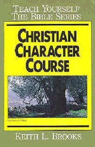 Christian Character Course (Teach Yourself The Bible Series)