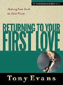 Returning to Your First Love (Understanding God Series)