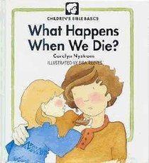 What Happens When We Die? (Childrens Bible Basics Series)