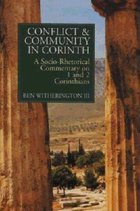 Conflict & Community in Corinth: Socio-Rhetorical Commentary on 1 & 2 Corinthians