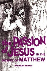 The Passion of Jesus in the Gospel of Matthew