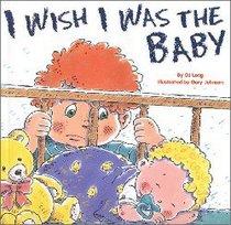 I Wish I Was the Baby
