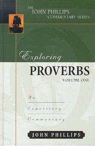 Exploring Proverbs (Volume 1) (John Phillips Commentary Series)