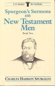 Spurgeons Sermons on New Testament Men (Vol 2)