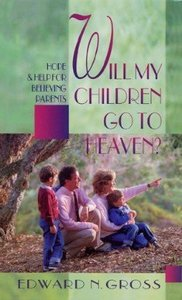 Will My Children Go to Heaven: Hope & Help For Believing Parents