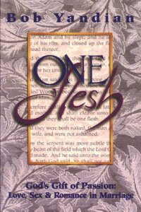 One Flesh: Gods Gift of Passion Love Sex & Romance in Marriage