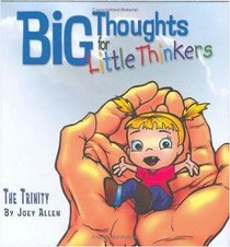 The Trinity (Big Thoughts For Little Thinkers Series)