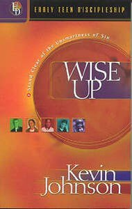 Wise Up (#02 in Early Teen Discipleship Series)