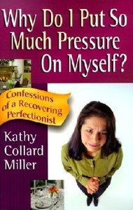 Why Do I Put So Much Pressure on Myself?
