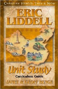 Eric Liddell Unit Study Curriculum Guide (Christian Heroes Then & Now Series)