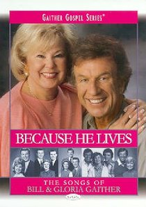 Because He Lives (Gaither Gospel Series)