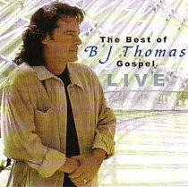 The Best of Bj Thomas Gospel Live