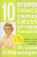 10 Stupid Things Couples Do to Mess Up Their Relationships Paperback