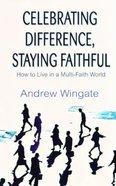 Celebrating Difference, Staying Faithful Paperback