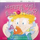 Mommy, May I Hug the Fishes? (Mothers Of Preschoolers Series) Board Book