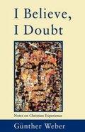I Believe, I Doubt