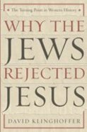 Why the Jews Rejected Jesus Hardback
