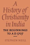 History of Christianity in India: Beginnings to Ad 1707 Paperback