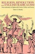 Religion, Revolution and English Radicalism Paperback