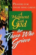 A Moment With God For Those Who Grieve Paperback
