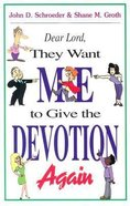 Dear Lord, They Want Me to Give the Devotion Again Paperback