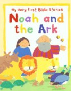 Noah and the Ark (My Very First Bible Stories Series) Board Book